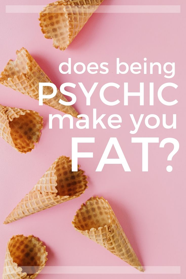 Does being psychic make you fat