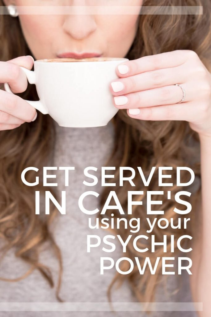 how to get served in cafes using psychic senses