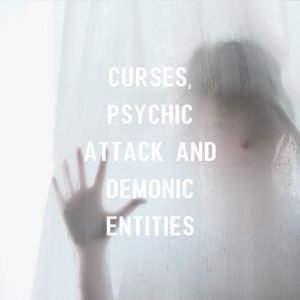 Curse, Psychic attack and Demonic Entities