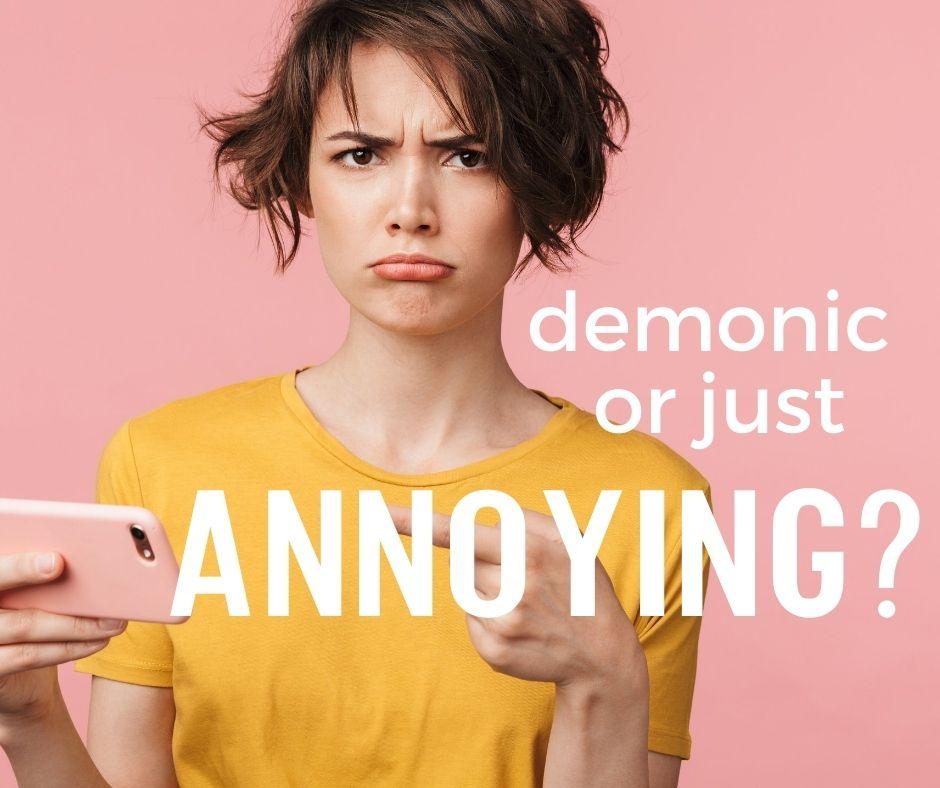 Demonic or just annoying