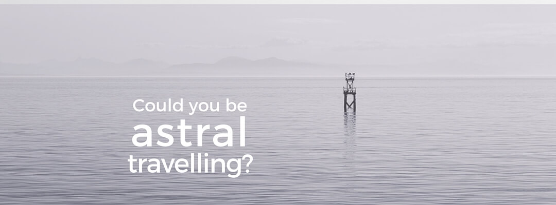 Could you be astral travelling?