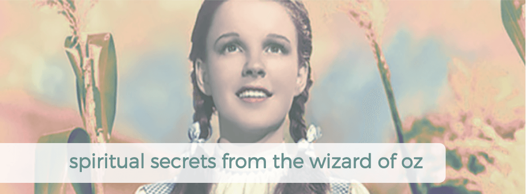 Spiritual Secrets From The Wizard of Oz