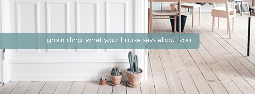Grounding: What your house says about you