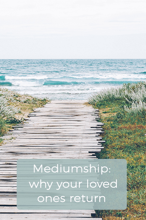 mediumship- why your loved ones return