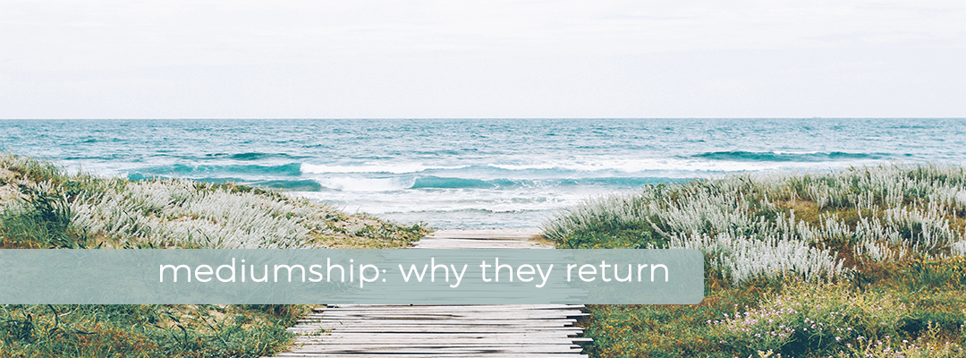 Mediumship: Why They Return